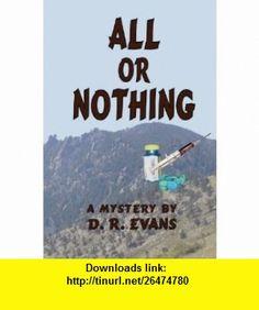 All or Nothing (9781936211012) D. R. Evans , ISBN-10: 1936211017  , ISBN-13: 978-1936211012 ,  , tutorials , pdf , ebook , torrent , downloads , rapidshare , filesonic , hotfile , megaupload , fileserve