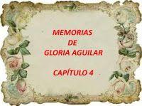 mis poemas canciones y más: Memorias de Gloria Aguilar - Capítulo 4