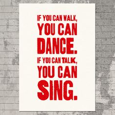 If you can walk you can dance if you can talk you can sing Saying idea for school dance poster