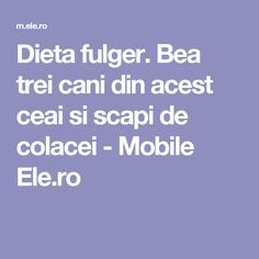 Dieta fulger. Bea trei cani din acest ceai si scapi de colacei - Mobile Ele.ro Herbal Remedies, Natural Remedies, Pam Pam, Slime, Loving Your Body, Pavlova, How To Get Rid, Metabolism, Health Tips