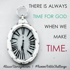 """""""There is always time for God when we make time."""" 