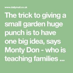 The trick to giving a small garden huge punch is to have one big idea, says Monty Don - who is teaching families how to create their dream garden with his ultimate makeover guide.
