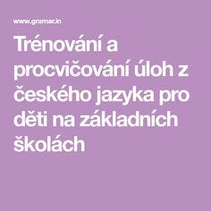 Trénování a procvičování úloh z českého jazyka pro děti na základních školách Class Activities, Our Kids, Teaching, Maths, Classroom Activities, Education, Onderwijs, Learning, Tutorials