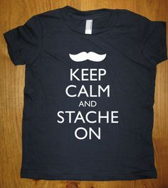 Mustache Shirt - Keep Calm and Stache On - 7 Colors Available - Kids T shirt Sizes 2T, 4T, 6, 8, 10, 12 - Gift Friendly. $15.95, via Etsy.