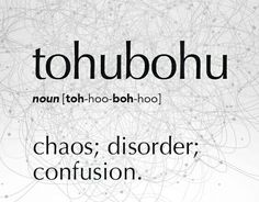 Tohubohu. from Hebrew tōhū wa-ḇōhū 'emptiness and desolation,' translated in Gen. 1:2 (Bible of 1611) as 'without form and void.'