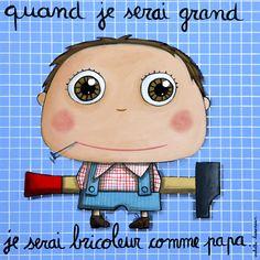 "Tableau ""Quand je serai grand je serai bricoleur comme papa"" Isabelle Kessedjian"