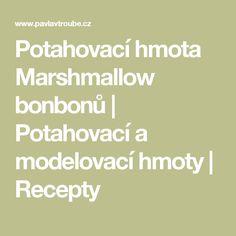 Potahovací hmota Marshmallow bonbonů | Potahovací a modelovací hmoty | Recepty