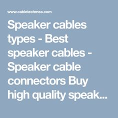 Speaker cables types - Best speaker cables - Speaker cable connectors Buy high quality speaker cables, Speaker Cable Price, Speaker Cables, Speaker Wires, and wires online for all types of speakers at Cable Tech MEA.