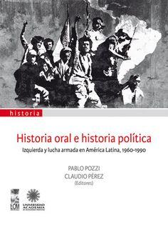Historia oral e historia política. izquierda y lucha armada en américa latina, 1960 - 1990 - LOM ediciones, motivo portada hecho por Catalina Marchant V.