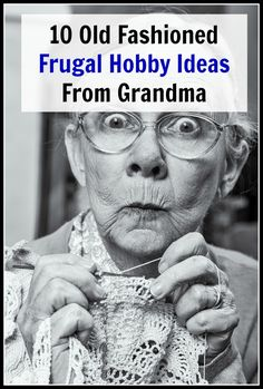 Take a look at these 10 Old Fashioned Frugal Hobby Ideas from Grandma for some…