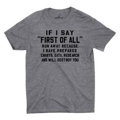 If I Say First Of All T-shirt