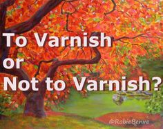 Acrylic paintings: Should they be varnished or not?