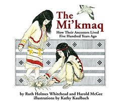 The Mi'kmaq (Micmac): How Their Ancestors Lived Five Hundred Years Ago by Ruth Holmes Whitehead Native American Literature, Native American Totem, American Indians, Aboriginal Culture, Aboriginal People, Indigenous Education, Aboriginal Education, Thing 1, Medicine Wheel