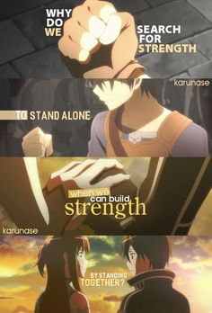 """Why do we search for strength to stand alone when we can build strength by standing together?.."" Anime: Sword Art Online"