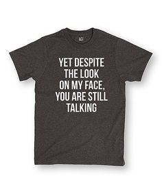 Look what I found on #zulily! Heather Charcoal 'You Are Still Talking' Tee #zulilyfinds