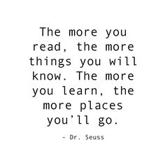 The more you read, the more things you will know. The more you learn, the more... http://wildtussah.com #quote