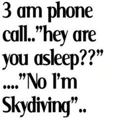 haha. i would be just waking up. skydiving into work. this is actually quite accurate for me.