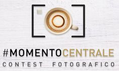 Il momento è... Centrale. Al via concorso fotografico, Siete appassionati di…