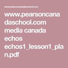 www.pearsoncanadaschool.com media canada echos echos1_lesson1_plan.pdf