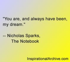 Nicholas Sparks quote from The Notebook - You are, and always have been, my dream