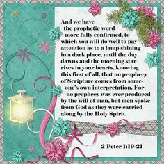 And we have the prophetic word more fully confirmed, to which you will do well to pay attention as to a lamp shining in a dark place, until the day dawns and the morning star rises in your hearts, knowing this first of all, that ... men spoke from God as they were carried along by the Holy Spirit. 2 Peter 1:19-21  kit: Kristmess Village by Kristmess Designs, lantern by Lara's Digiworld, glow by Kristin Aagard