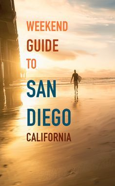 A travel guide for your perfect weekend in San Diego.