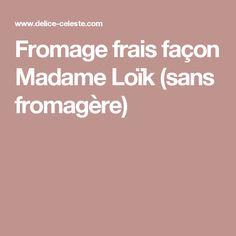 Fromage frais façon Madame Loïk (sans fromagère)