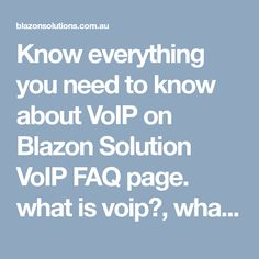 Know everything you need to know about VoIP on Blazon Solution VoIP FAQ page. what is voip?, what is SIP trunk?, How does it work? What are the benefits to using? and many other Question. Does It Work, Need To Know, Everything