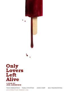Only Lovers Left Alive (2013) Director: Jim Jarmusch Tom Hiddleston, Tilda Swinton, John Hurt, Mia Wasikowska, Anton Yelchin