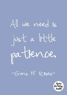 Patience by Guns N' Roses  Listening to this right now ☺