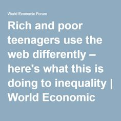 Rich and poor teenagers use the web differently – here's what this is doing to inequality World Economic Forum, My World, Teenagers, Teen, Youth
