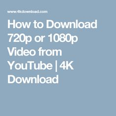 How to Download 720p or 1080p Video from YouTube | 4K Download
