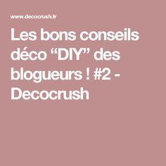 """Les bons conseils déco """"DIY"""" des blogueurs ! #2 - Decocrush"""