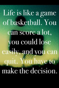 Life is like a basketball game... you never what your gonna get!!