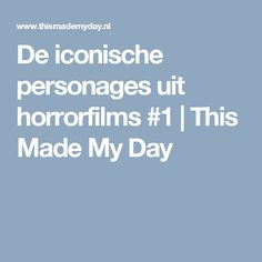 De iconische personages uit horrorfilms #1   This Made My Day