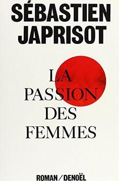 La passion des femmes: Ed. Denoël, 1986. In-8 br. E.O.
