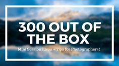 *NEW* 300 Out of the Box Mini Session Ideas + Tips!