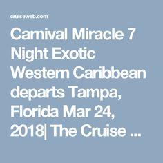 Carnival Miracle 7 Night Exotic Western Caribbean departs Tampa, Florida Mar 24, 2018  The Cruise Web