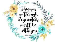 Isaiah 43:2 Bible Verse Art Printable When you go through deep waters i will be with you print Floral Wreath Scripture Quote Wall Art Print
