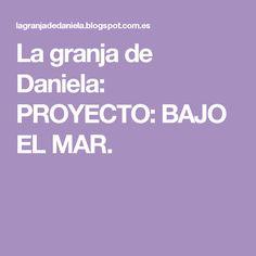 La granja de Daniela: PROYECTO: BAJO EL MAR.