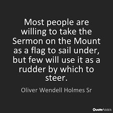 Image result for Most people are willing to take the Sermon on the Mount as a flag to sail under, but few will use it as a rudder by which to steer.