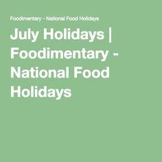July Holidays | Foodimentary - National Food Holidays
