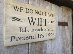 Primitive Wood Sign We Do Not Have WIFI Talk to each Other Pretend Its 1995 Cabin Rustic Get away De - Home Decoration Styling Primitive Wood Signs, Rustic Signs, Wooden Signs, Primitive Country, Barn Wood Signs, Wooden Plaques, Diy Home Decor Projects, Wood Projects, Country Decor