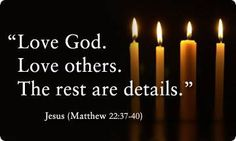 """Love God. Love others. The rest are details."" - Jesus (Matthew 23)"