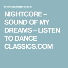 NIGHTCORE – SOUND OF MY DREAMS – LISTEN TO DANCE CLASSICS.COM