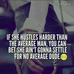If she hustles harder than The average man .you can bet She ain't gonna settle for An average dude Boss Lady Quotes, Babe Quotes, Life Quotes Love, Queen Quotes, Girl Quotes, Woman Quotes, Great Quotes, Quotes To Live By, Qoutes