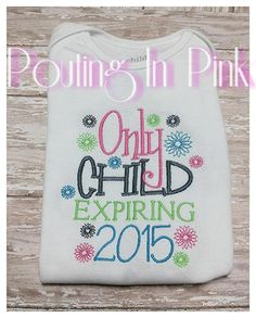 Only Child Expring 2015 (can be changed to 2016 or any date!) This is a perfect way to announce a new baby and surprise the family! The colors of the embroidery can be changed and it can be done on any size, tshirt or a onepiece. Great for a gift also! Please LIKE us on facebook at www.facebook.com/poutinginpink