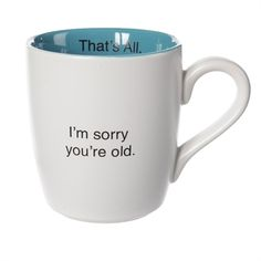 That's All I'm Sorry You're Old Mug at Von Maur