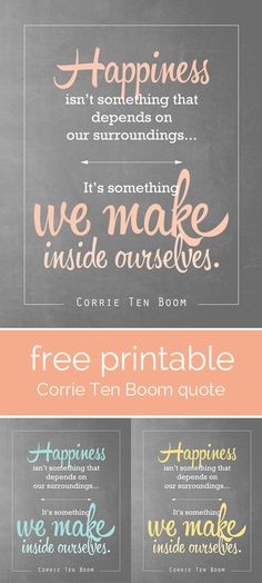 "great quote by Corrie Ten Boom! ""Happiness isn't something that depends on our surroundings… It's something we make inside ourselves."" Free printable."