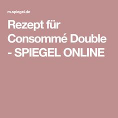 Rezept für Consommé Double - SPIEGEL ONLINE